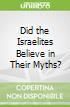 Did the Israelites Believe in Their Myths?