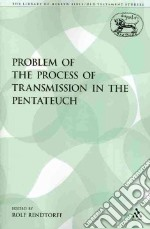 The Problem of the Process of Transmission in the Pentateuch libro in lingua di Rendtorff Rolf, Scullion John J. (TRN)
