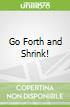 Go Forth and Shrink!