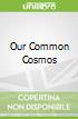 Our Common Cosmos