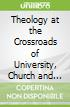 Theology at the Crossroads of University, Church and Society