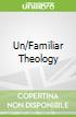 Un/Familiar Theology