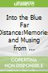 Into the Blue Far Distance:Memories and Musing from ...
