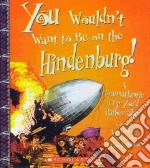 You Wouldn't Want to Be on the Hindenburg! libro in lingua di Graham Ian, Antram David (ILT)