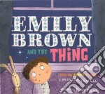 Emily Brown and the Thing libro in lingua di Cowell Cressida, Layton Neal (ILT)