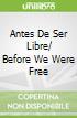 Antes De Ser Libre/ Before We Were Free