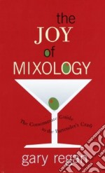 The Joy of Mixology libro in lingua di Regan Gary