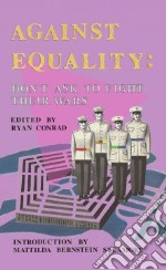 Against Equality libro in lingua di Conrad Ryan (EDT), Sycamore Mattilda Bernstein (INT)