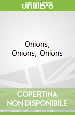Onions, Onions, Onions libro in lingua di Griffith Linda, Griffith Fred, Halbert Michael (ILT)
