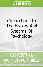 Connections In The History And Systems Of Psychology libro in lingua di Thorne B. Michael
