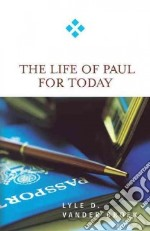 The Life of Paul for Today libro in lingua di Vander Broek Lyle D.