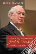The Collected Sermons of Fred B. Craddock libro in lingua di Craddock Fred B., Taylor Barbara Brown (FRW)