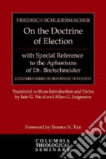 On the Doctrine of Election libro in lingua di Schleiermacher Friedrich, Nicol Iain G. (TRN), Jorgenson Allen G. (TRN), Tice Terrence N. (FRW)