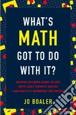 What's Math Got to Do with It? libro in lingua di Boaler Jo