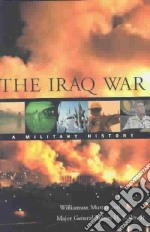The Iraq War libro in lingua di Murray Williamson, Scales Robert H. Jr.
