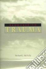 Remembering Trauma libro in lingua di McNally Richard J.