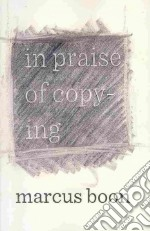 In Praise of Copying libro in lingua di Boon Marcus