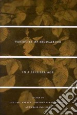 Varieties of Secularism in a Secular Age libro in lingua di Warner Michael (EDT), Vanantwerpen Jonathan (EDT), Calhoun Craig (EDT)