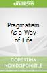 Pragmatism As a Way of Life