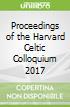 Proceedings of the Harvard Celtic Colloquium 2017