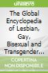 The Global Encyclopedia of Lesbian, Gay, Bisexual and Transgender Lgbtq History