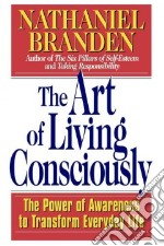 The Art of Living Consciously libro in lingua di Branden Nathaniel