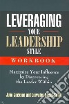 Leveraging Your Leadership Style Workbook
