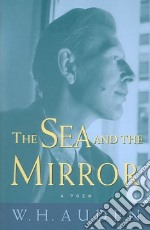The Sea And the Mirror libro in lingua di Auden W. H.