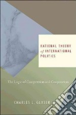 Rational Theory of International Politics libro in lingua di Glaser Charles L.
