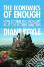 The Economics of Enough libro in lingua di Coyle Diane
