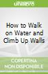 How to Walk on Water and Climb Up Walls