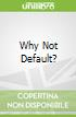 Why Not Default?