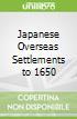 Japanese Overseas Settlements to 1650