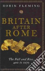 Britain After Rome libro in lingua di Fleming Robin