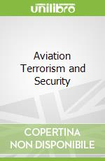 Aviation Terrorism and Security libro in lingua di Wilkinson Paul, Jenkins Brian Michael (EDT), Wilkinson Paul (EDT), Jenkins Brian Michael