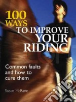 100 Ways to Improve Your Riding libro in lingua di McBane Susan