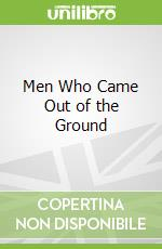 Men Who Came Out of the Ground libro in lingua di Paul Cleary