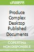 Produce Complex Desktop Published Documents