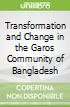 Transformation and Change in the Garos Community of Bangladesh