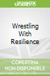 Wrestling With Resilience