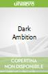Dark Ambition