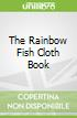 The Rainbow Fish Cloth Book