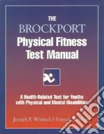 The Brockport Physical Fitness Test Manual libro in lingua di Winnick Joseph P., Short Francis X.