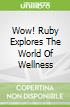 Wow! Ruby Explores The World Of Wellness