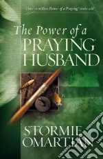 The Power of a Praying Husband libro in lingua di Omartian Stormie