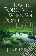 How to Forgive--When You Don't Feel Like It libro str