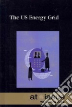The US Energy Grid libro in lingua di Haugen David (EDT), Musser Susan (EDT), Berger Ross M. (EDT)