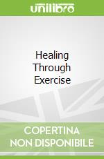 Healing Through Exercise libro in lingua di Blech Jorg