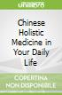Chinese Holistic Medicine in Your Daily Life libro str