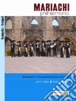 Mariachi Philharmonic (Mariachi in the Traditional String Orchestra) libro in lingua di Nieto John, Phillips Bob